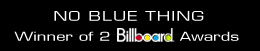 No Blue Thing: Winner of 2 Billboard Awards